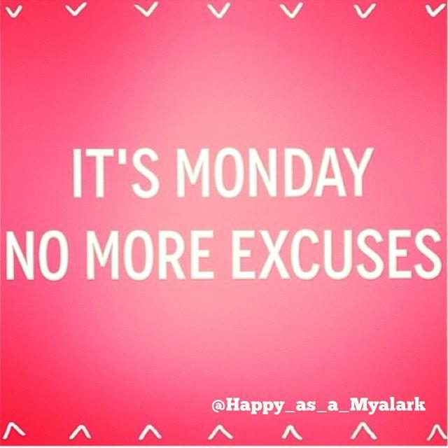 It's Monday, NO MORE EXCUSES! #myalark