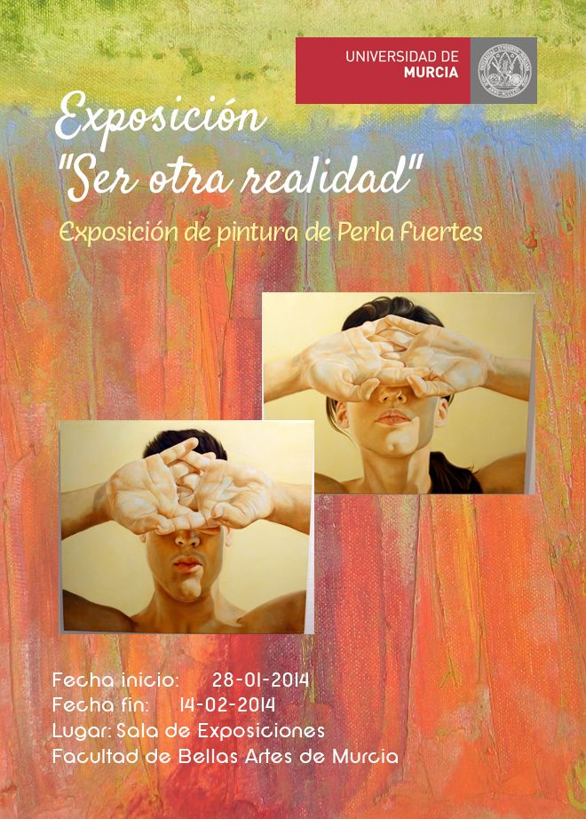 """Exposición """"Ser otra realidad"""".Exposición de pintura de la artista Perla Fuertes. http://www.um.es/actualidad/agenda/ficha.php?id=173411 http://www.um.es/actualidad/documentos/catalogo-exposicion-perla-fuertes.pdf"""