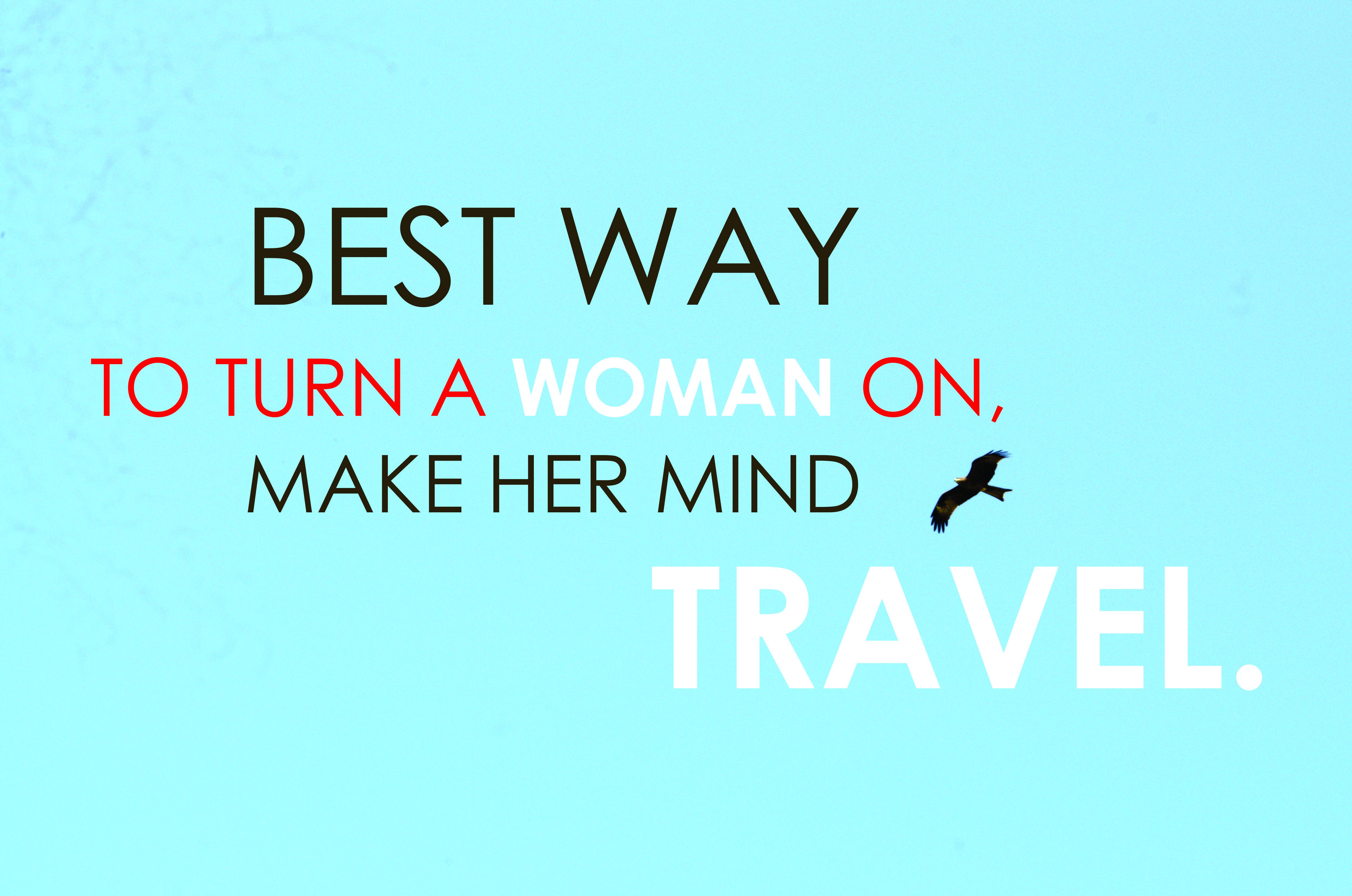 Make her mind travel :-D | Travel quotes, Unique ...