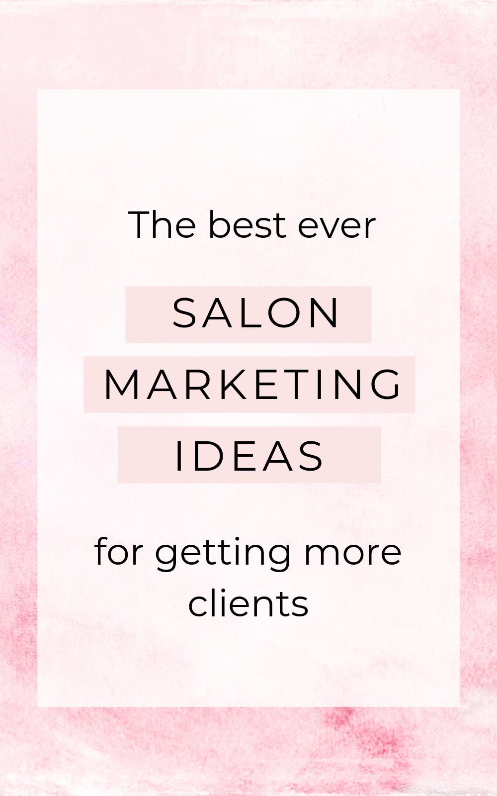 The 19 salon marketing ideas you need to get right to attract new