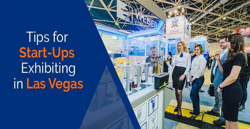 Tips for StartUps Exhibiting in Las Vegas Las vegas