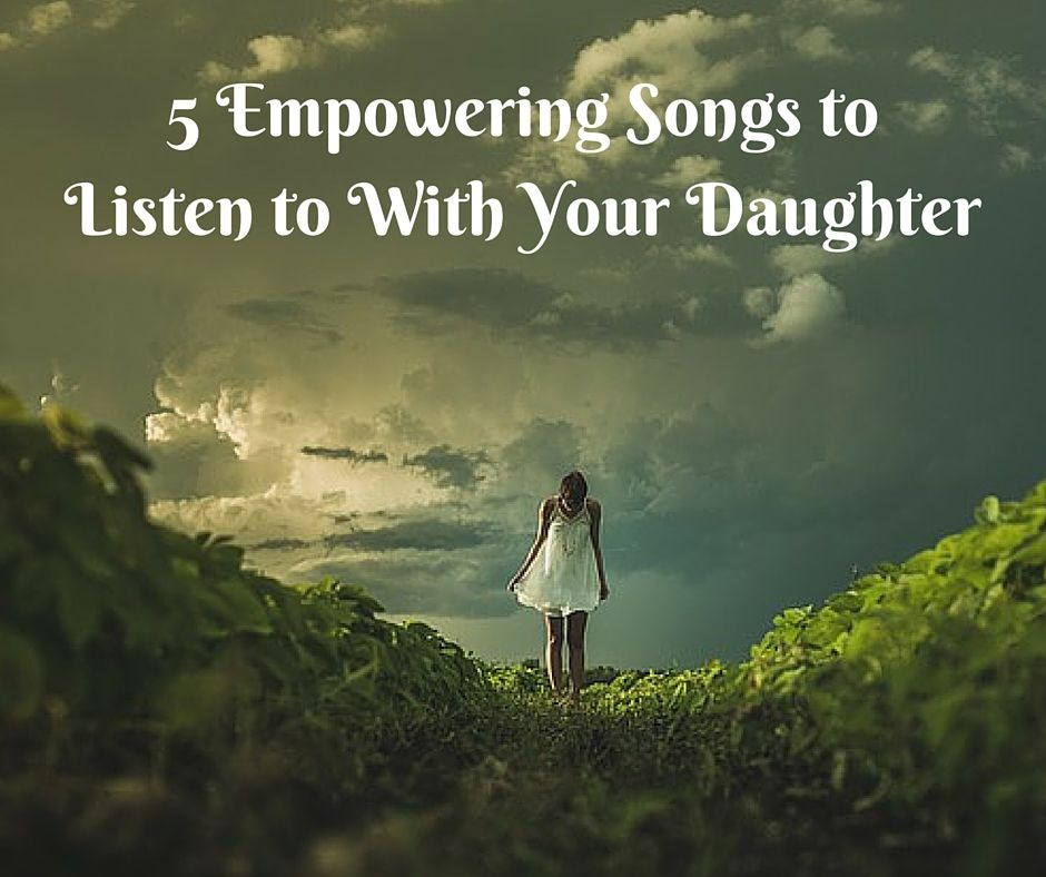 5 Empowering Songs to Listen to With Your Daughter