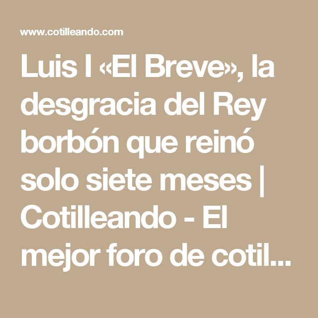 Luis I «El Breve», la desgracia del Rey borbón que reinó solo siete meses | Cotilleando - El mejor foro de cotilleos sobre la realeza y los famosos. Felipe y Letizia.