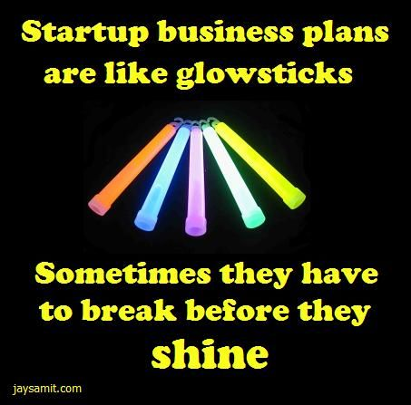 Startup Business Plans Are Like Glowsticks Sometimes They Have To