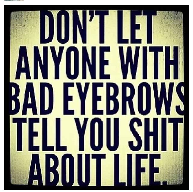 Never Trust Anyone With With Bad Eyebrows Bad Eyebrows Funny Quotes Quotes