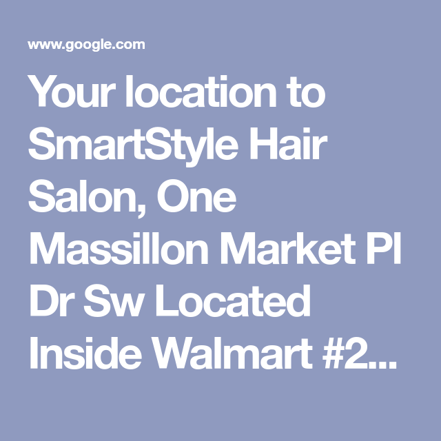 Your Location To Smartstyle Hair Salon One Massillon Market Pl Dr Sw Located Inside Walmart 2914 Massillon Oh 44646 Google Maps Google Maps Map Massillon