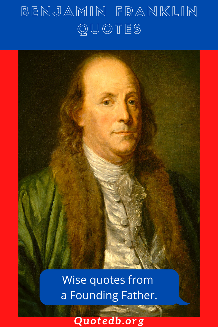 54 Benjamin Franklin Quotes Inspirational Quotes Benjamin Franklin Quotes Benjamin Franklin Ben Franklin Quotes
