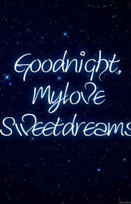 Goodnight My Love Sweet Dreams Looking So Forward To Our