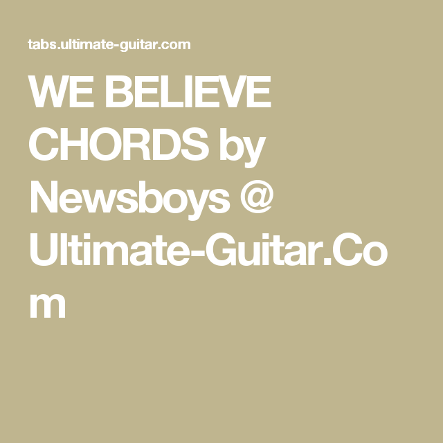 WE BELIEVE CHORDS by Newsboys @ Ultimate-Guitar.Com | Guitar Lessons ...