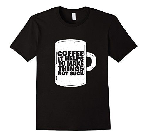 Men's Coffee It Helps To Make Things Not Suck Graphic T-S... https://www.amazon.com/dp/B01GUJ9V36/ref=cm_sw_r_pi_dp_7nGwxbGHN4XKX