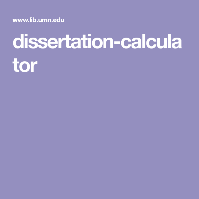 Dissertation calculator university minnesota libraries