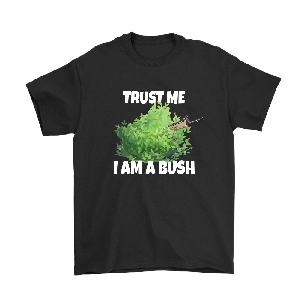 Fortnite Battle Royale Trust Me I Am A Bush Shirts Teextee Store Thats Not My Daily Shirt Trust Me