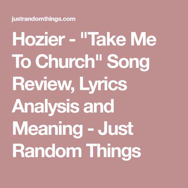 Hozier Take Me To Church Song Review Lyrics Analysis And Meaning Just Random Things Take Me To Church Church Songs Song Reviews