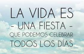La Vida Es Una Fiesta Que Podemos Celebrar Todos Los Días