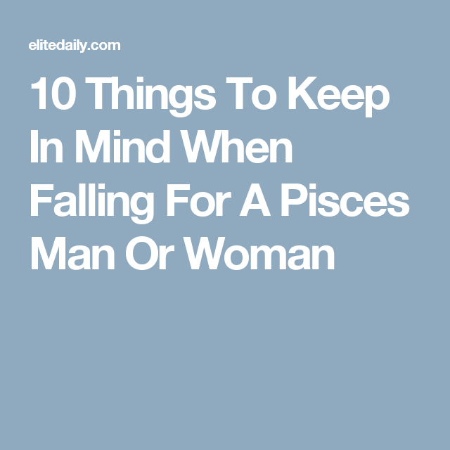 10 Things To Keep In Mind When Falling For A Pisces Man Or