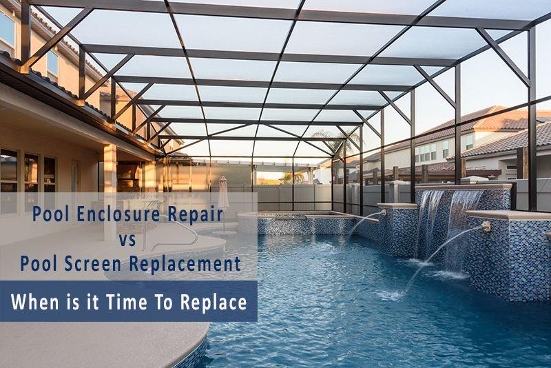 Pool Enclosure Repair Vs Screen Replacement When Is It Time