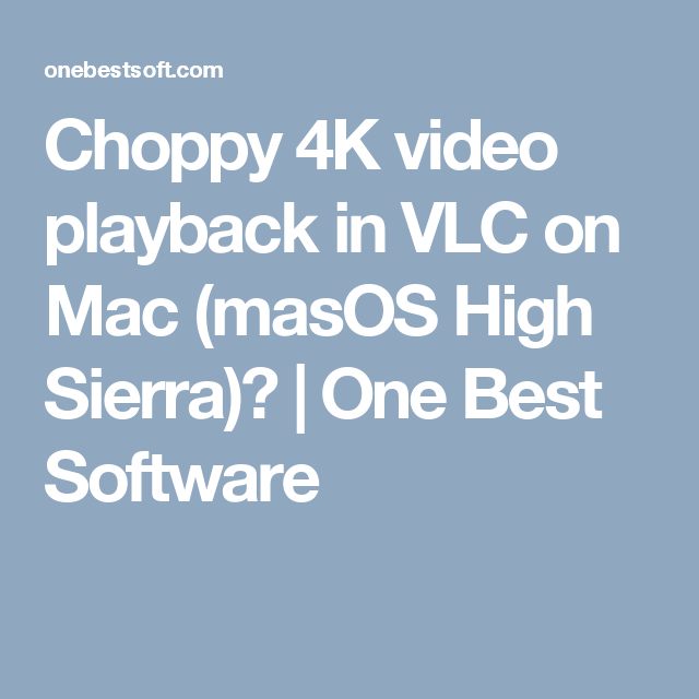 Choppy 4K video playback in VLC on Mac (masOS High Sierra