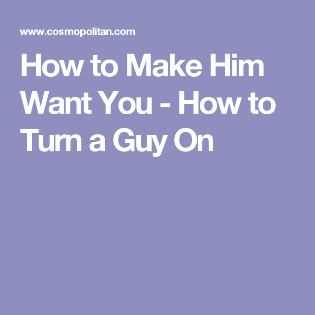 what to say to him to turn him on