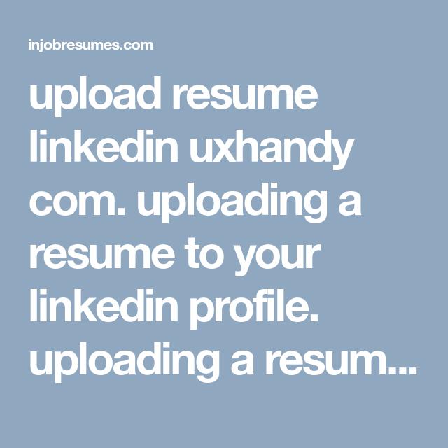 upload resume linkedin uxhandy com uploading a resume to your linkedin profile uploading a resume to your linkedin profile uploading a resume to your