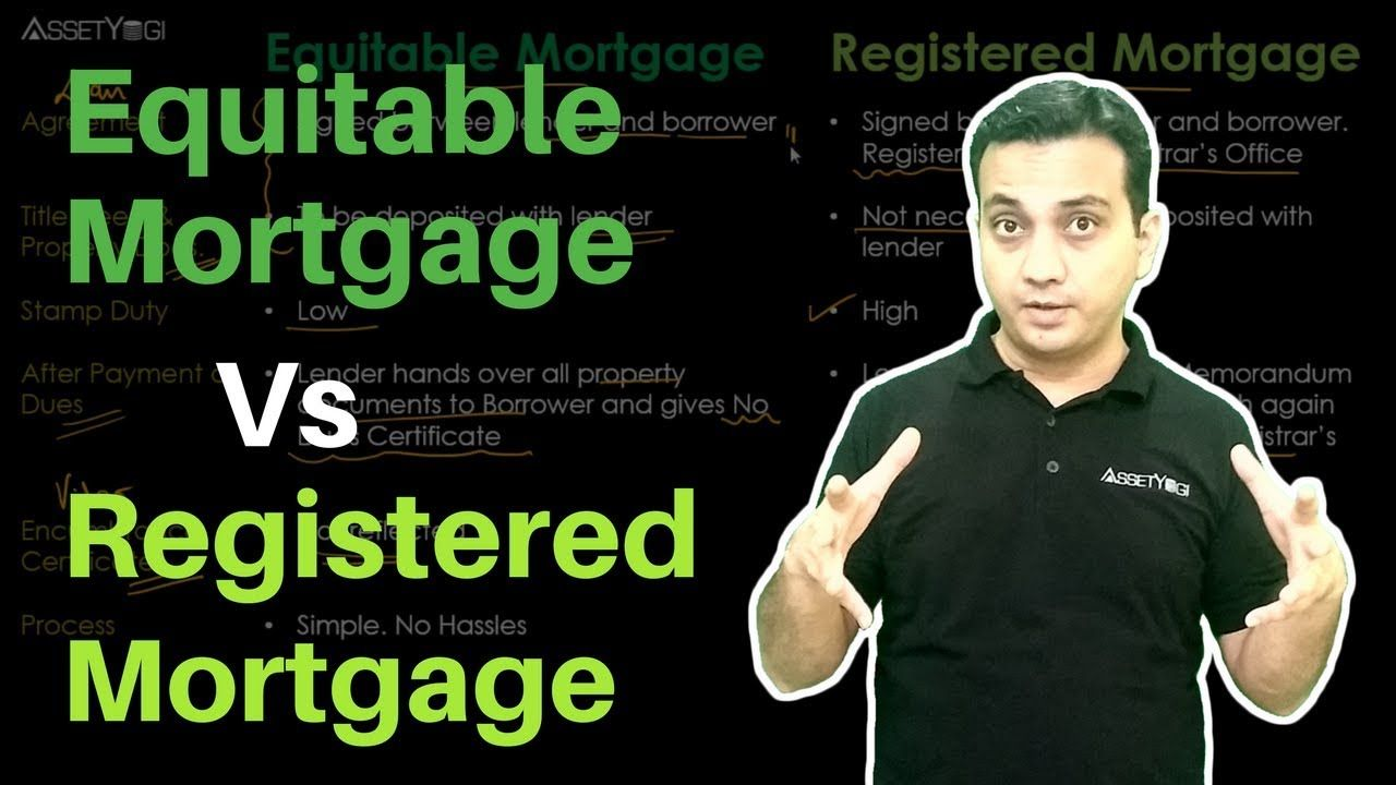 Equitable Mortgage Vs Registered Mortgage Loan Hindi How Equitable Mortgage Is Different From Registered Mortgage Whe Mortgage Loans Mortgage The Borrowers