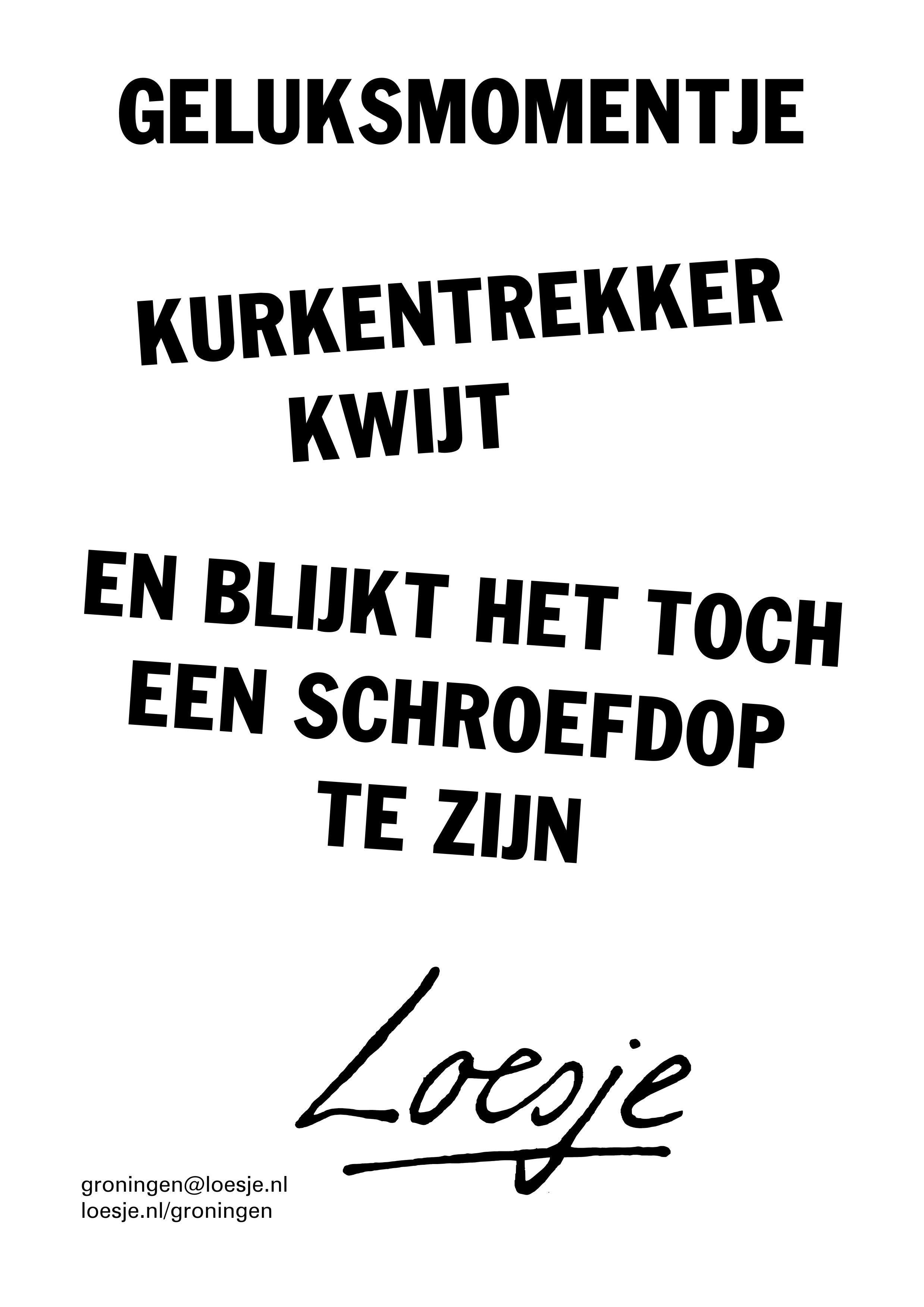 Citaten Loesje Posters : Geluksmomentje kurkentrekker kwijt en blijkt het toch een
