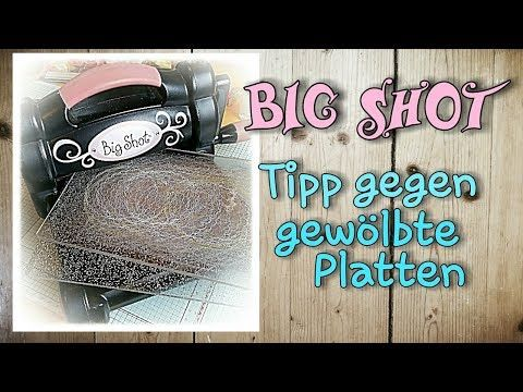 Big Shot - Tipp gegen gewölbte / verbogene Platten
