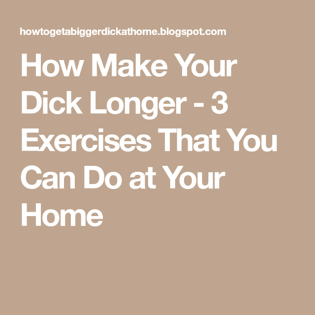 How do you make your dick longer