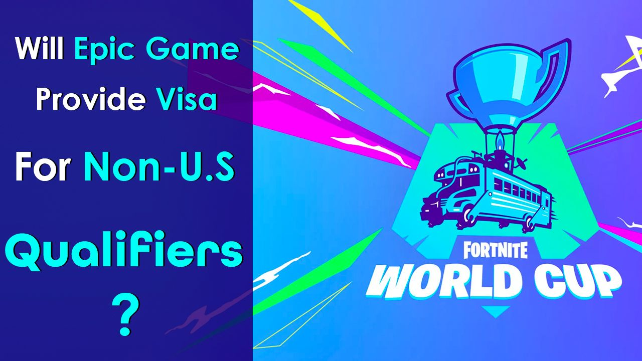 Fortnite World Cup Qualification For Non U S Will Epic Game Provide Visa World Cup Epic Games Fortnite