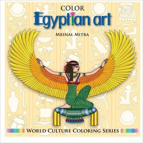 Color Egyptian Art (World Culture Coloring Series): Mr. Mrinal Mitra, Ms. Swarna Mitra, Mrs. Malika Mitra: 9781500485542: Amazon.com: Books
