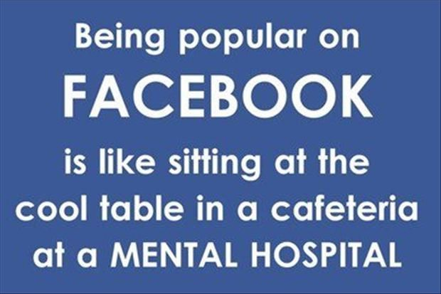 Being Popular On Facebook Funny Quotes Quote Facebook Lol Funny