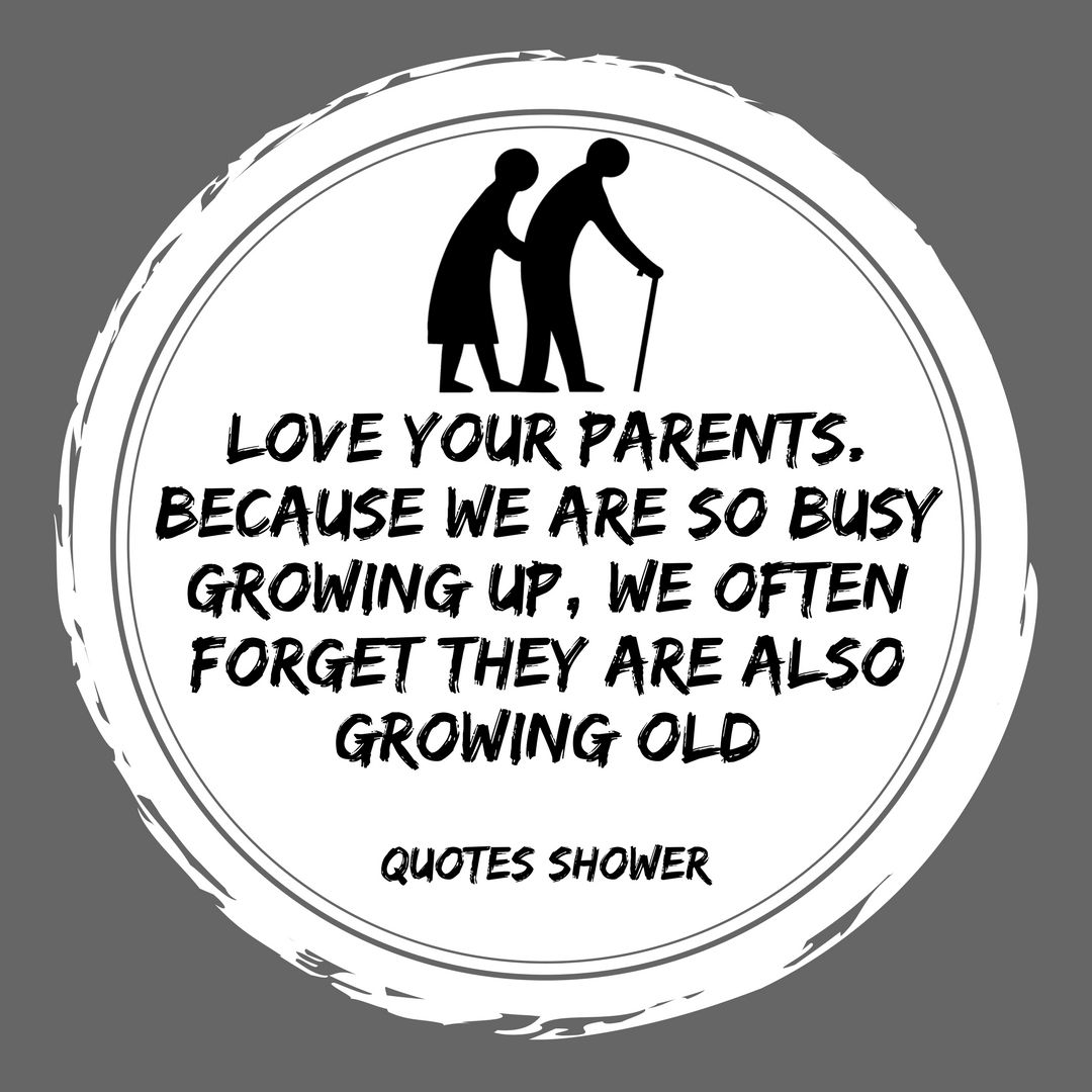 Delightful Quotes And Saying   Quotes About Parents  Quotes Shower U201cLove Your Parents.  We Are So Busy Growing Up, We Often Forget They Are Also Growing Old.
