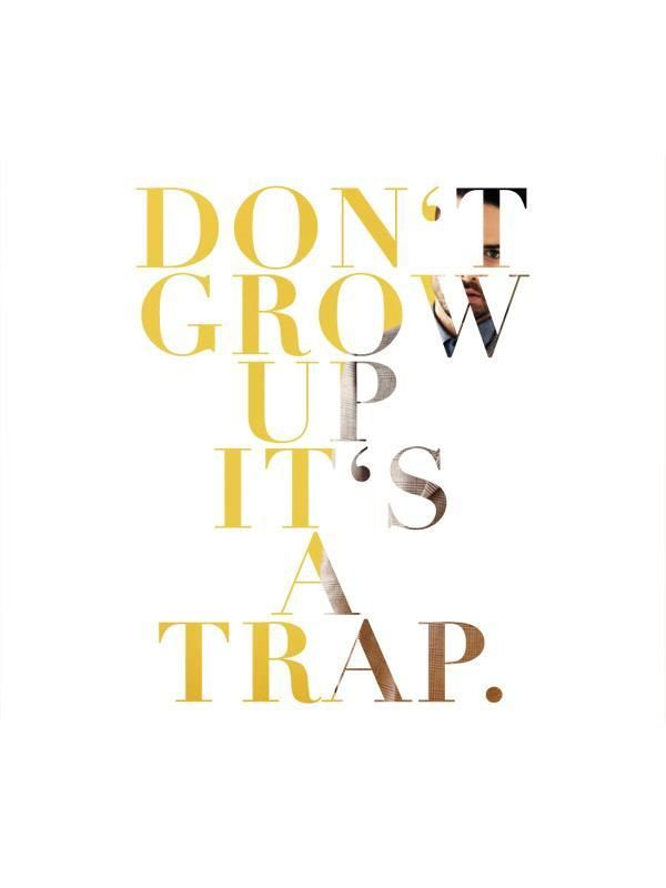 Don't grow up. it's a trap. (The missing punctuation bothers me, but otherwise...)