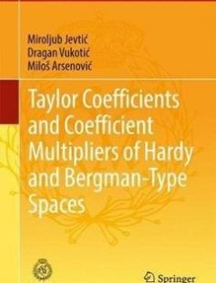 Taylor Coefficients and Coefficient Multipliers of Hardy and Bergman-Type Spaces free download by Miroljub Jevti? Dragan Vukoti? Milo? Arsenovi? (auth.) ISBN: 9783319456430 with BooksBob. Fast and free eBooks download.  The post Taylor Coefficients and Coefficient Multipliers of Hardy and Bergman-Type Spaces Free Download appeared first on Booksbob.com.