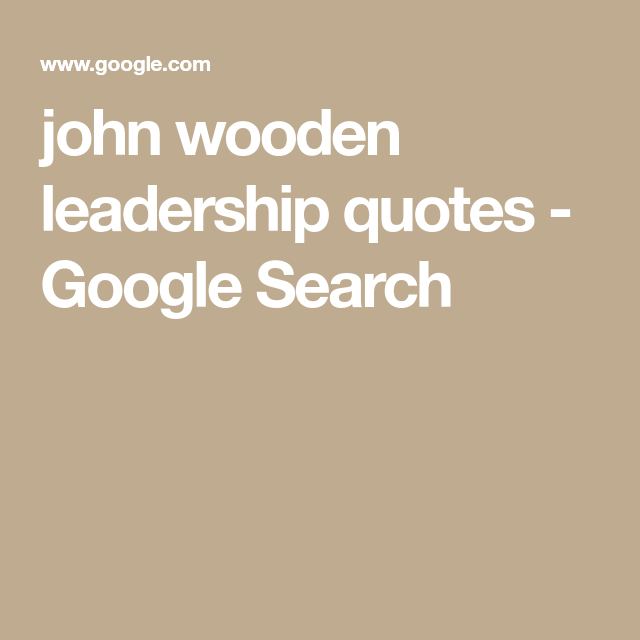 John Wooden Leadership Quotes John Wooden Leadership Quotes  Google Search  No Excuses .