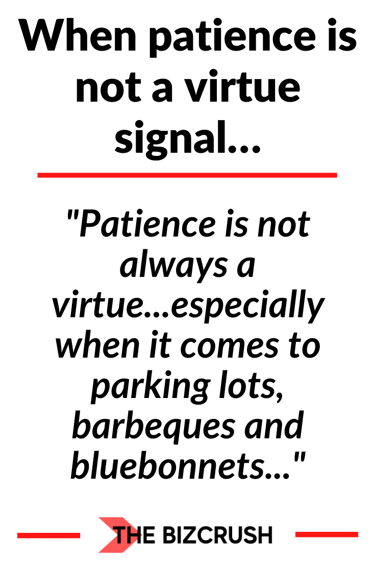 Patience Is Not A Virtue : patience, virtue, Patience, Always, Virtue...especially, Comes, Parking, Lots,, Barbeques, Bluebonnets..., #patience, Mindset, Quotes,, Motivational