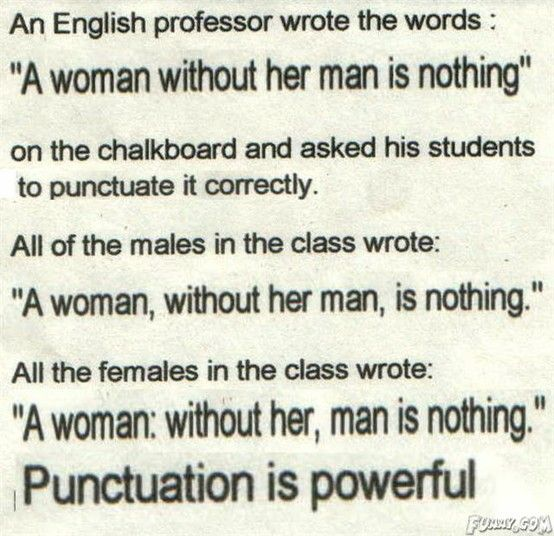 Punctuation is powerful, indeed.