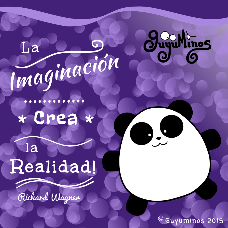 La imaginación crea la Realidad  Imagination creates reality! - Richard Wagner. Nunca dejes de imaginar!  #guyuminos   #imaginacion   #panda   #Yossho   #frasescelebres   #Richardwagner  #facebook
