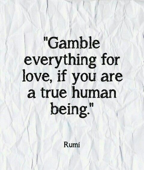 Gamble Everything For Love Rumi Love Quotes Rumi Quotes Gambling Quotes