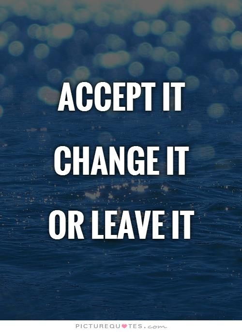 Acceptance Quotes Prepossessing Accept It Change Itor Leave Itpicture Quotes Change Quotes