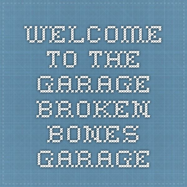 Welcome to the Garage - Broken Bones Garage