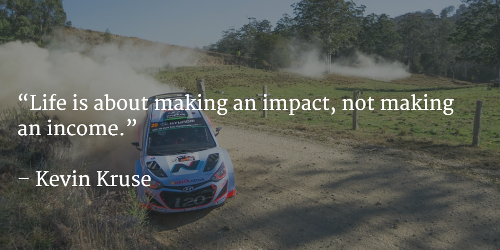 """Life is about making an impact, not making an income."""" – Kevin ..."""