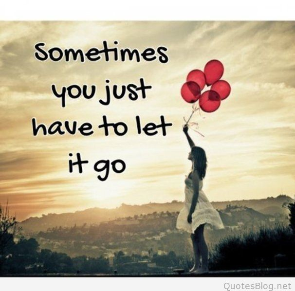 Sometimes You Just Have To Let It Go Quotes Moveon Lettinggo