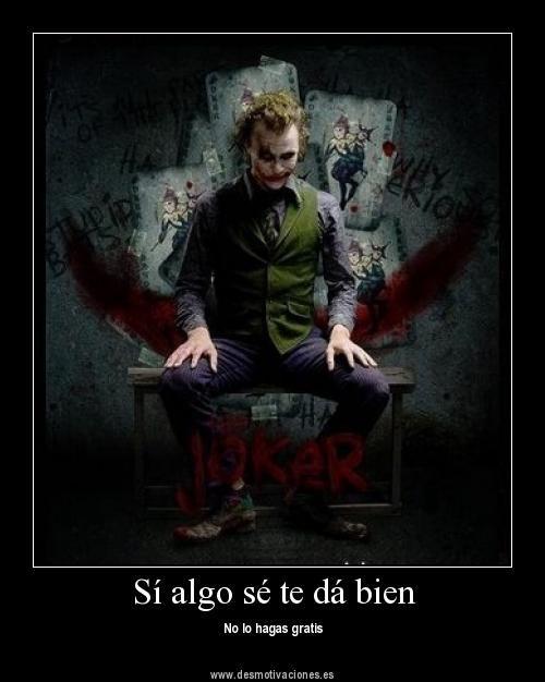 The Joker Si Algo Se Te Da Bien No Lo Hagas Gratis Con