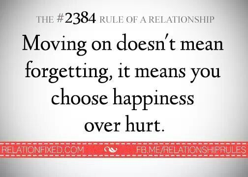 moving on doesn't mean forgetting, it means you chose ...