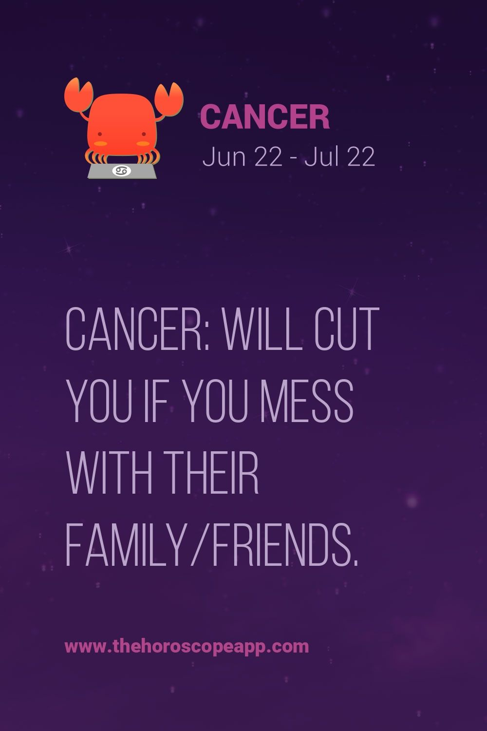 Cancer ♋ Zodiac Sign: Will cut you if you mess with their family/friends.