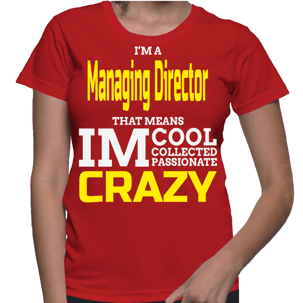 I'm A Managing Director That Means IM Cool Collected Passionate Crazy T-Shirt