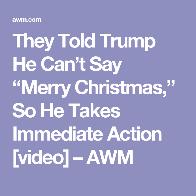 "They Told Trump He Can't Say ""Merry Christmas,"" So He Takes Immediate Action [video] – AWM"