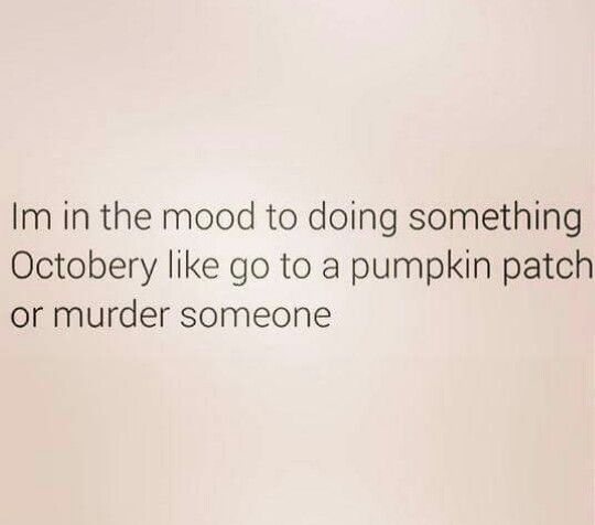 How about a nice Pumpkin Spice Homocide.....don't mind.if I do #psychowhitegirlproblems #batshitinsanebasicbitches