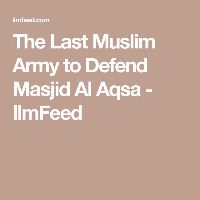 The Last Muslim Army To Defend Masjid Al Aqsa Ilmfeed Muslim Army