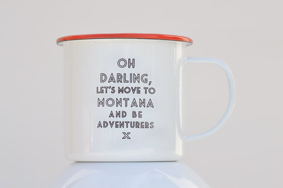 Engraved Enamel Mug... Oh Darling, Let's Move to Montana and be Adventurers. Great Christmas stocking stuffer idea.